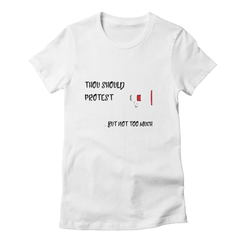 Thou Should Protest design Women's T-Shirt by Soapboxy Boutique