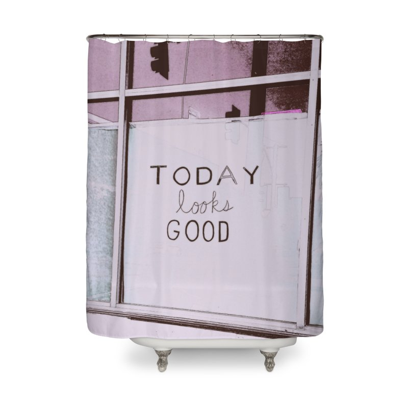 Today looks good Home Shower Curtain by Soapboxy Boutique