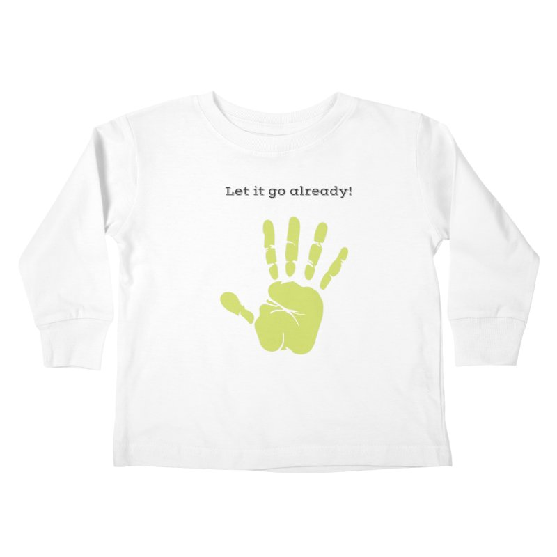 Let it go Kids Toddler Longsleeve T-Shirt by Soapboxy Boutique