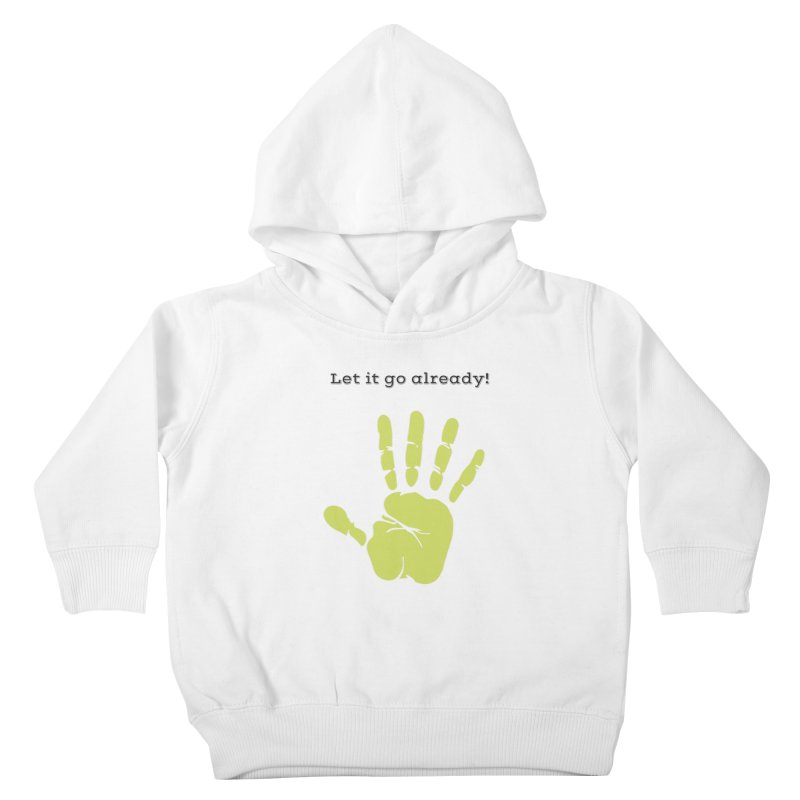 Let it go Kids Toddler Pullover Hoody by Soapboxy Boutique