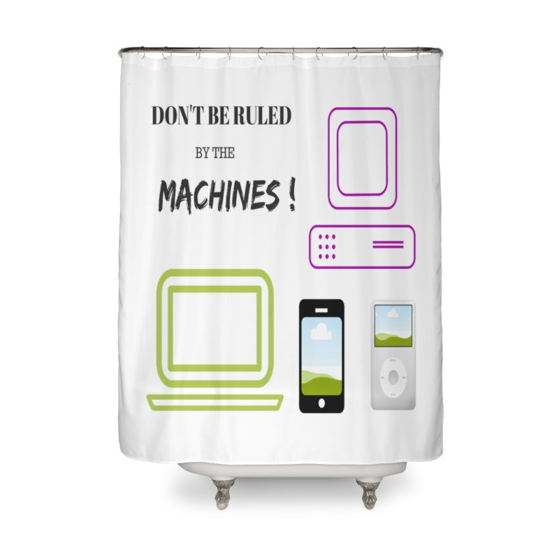 Don't be ruled Home Shower Curtain by Soapboxy Boutique
