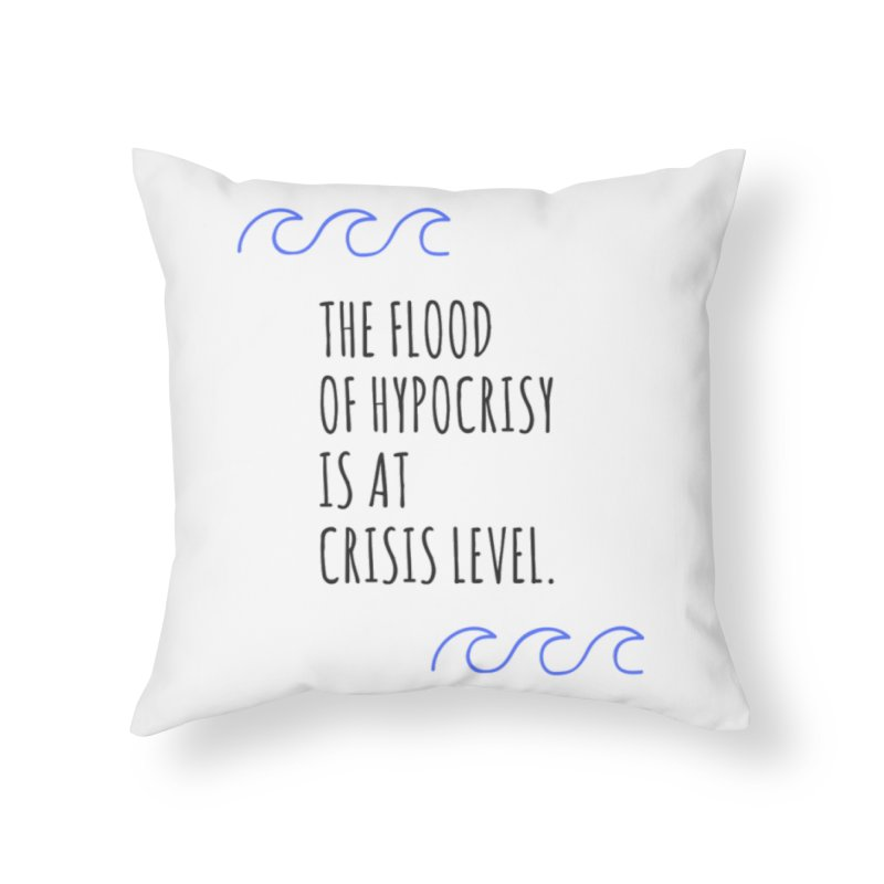 Flood of Hypocrisy Home Throw Pillow by Soapboxy Boutique