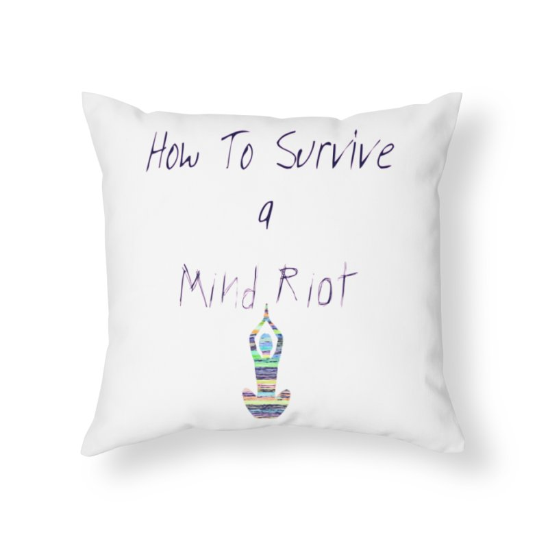 Survive mind riot Home Throw Pillow by Soapboxy Boutique