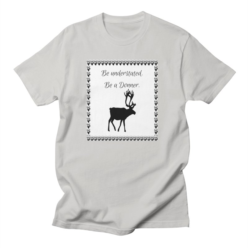Be a Donner in Men's Regular T-Shirt Stone by Soapboxy Boutique