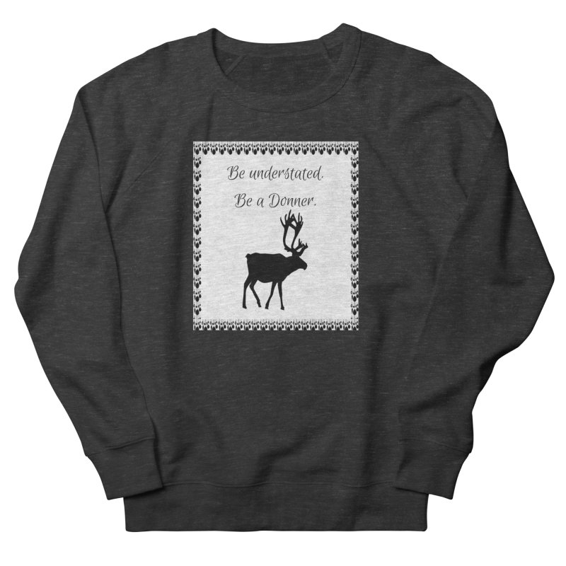 Be a Donner Women's Sweatshirt by Soapboxy Boutique