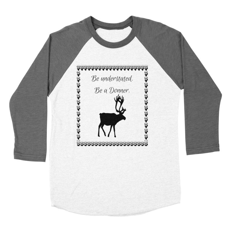 Be a Donner Women's Baseball Triblend Longsleeve T-Shirt by Soapboxy Boutique