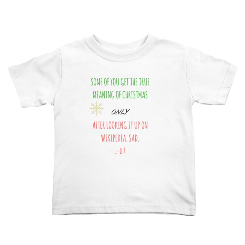 Meaning of Christmas Kids Toddler T-Shirt by Soapboxy Boutique