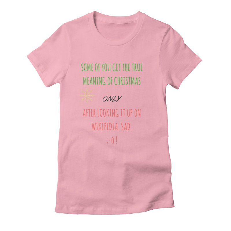 Meaning of Christmas in Women's Fitted T-Shirt Light Pink by Soapboxy Boutique