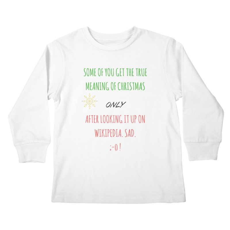 Meaning of Christmas Kids Longsleeve T-Shirt by Soapboxy Boutique