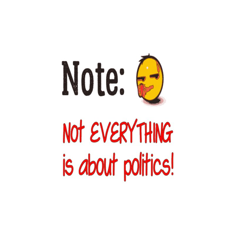 Note: Not everything...politics by Soapboxy Boutique
