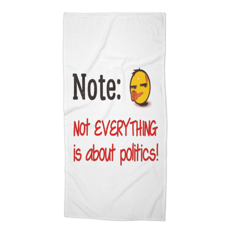 Note: Not everything...politics Accessories Beach Towel by Soapboxy Boutique
