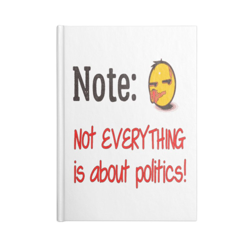 Note: Not everything...politics Accessories Blank Journal Notebook by Soapboxy Boutique