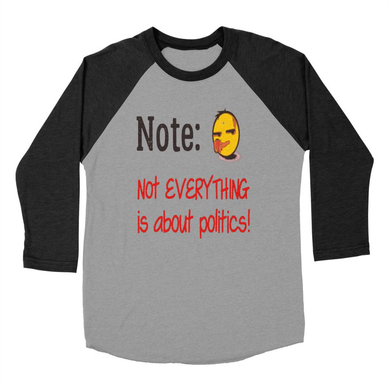 Note: Not everything...politics Women's Baseball Triblend Longsleeve T-Shirt by Soapboxy Boutique