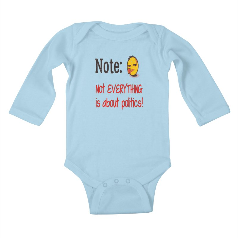 Note: Not everything...politics Kids Baby Longsleeve Bodysuit by Soapboxy Boutique