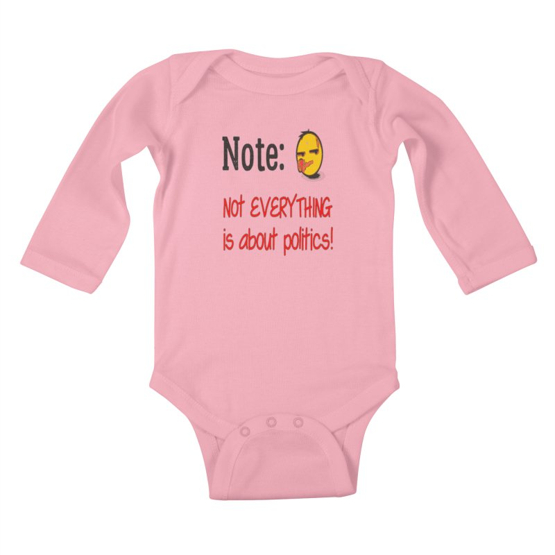 Note: Not everything...politics Kids Baby Longsleeve Bodysuit by Soapboxy Boutique
