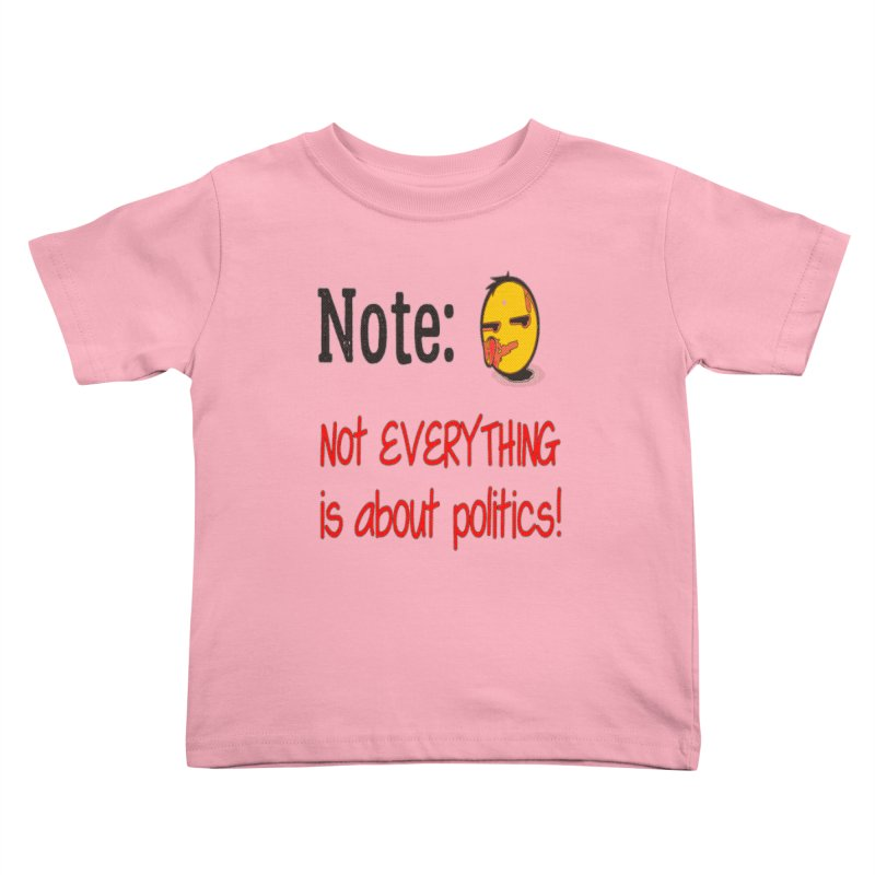 Note: Not everything...politics Kids Toddler T-Shirt by Soapboxy Boutique