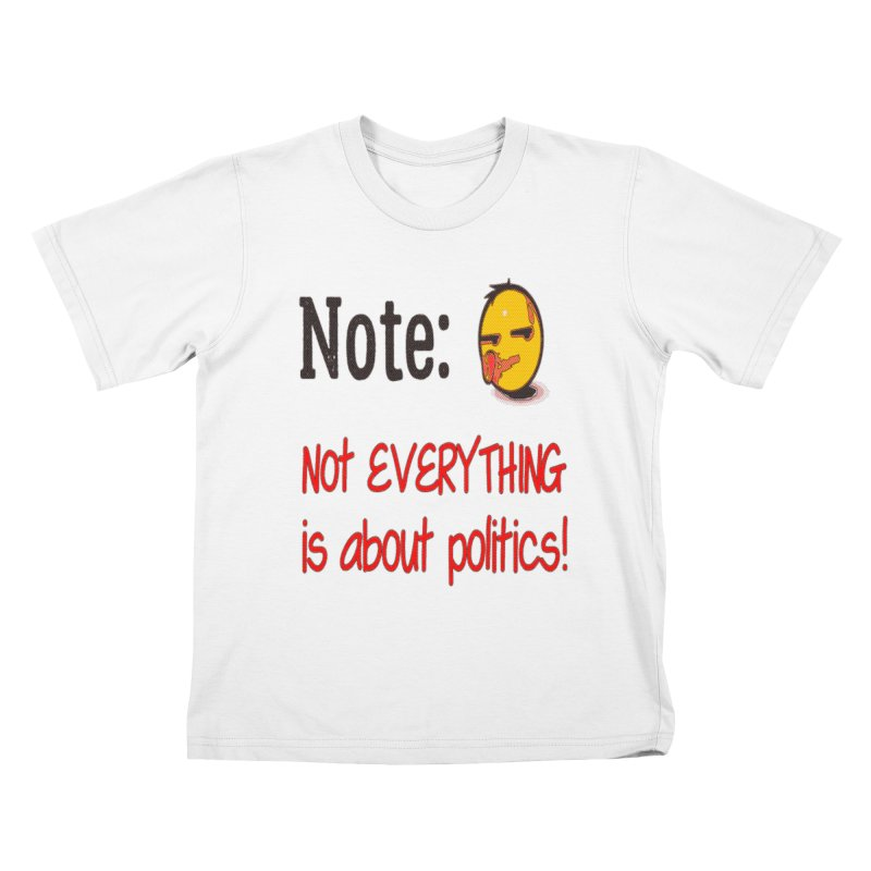 Note: Not everything...politics Kids T-Shirt by Soapboxy Boutique