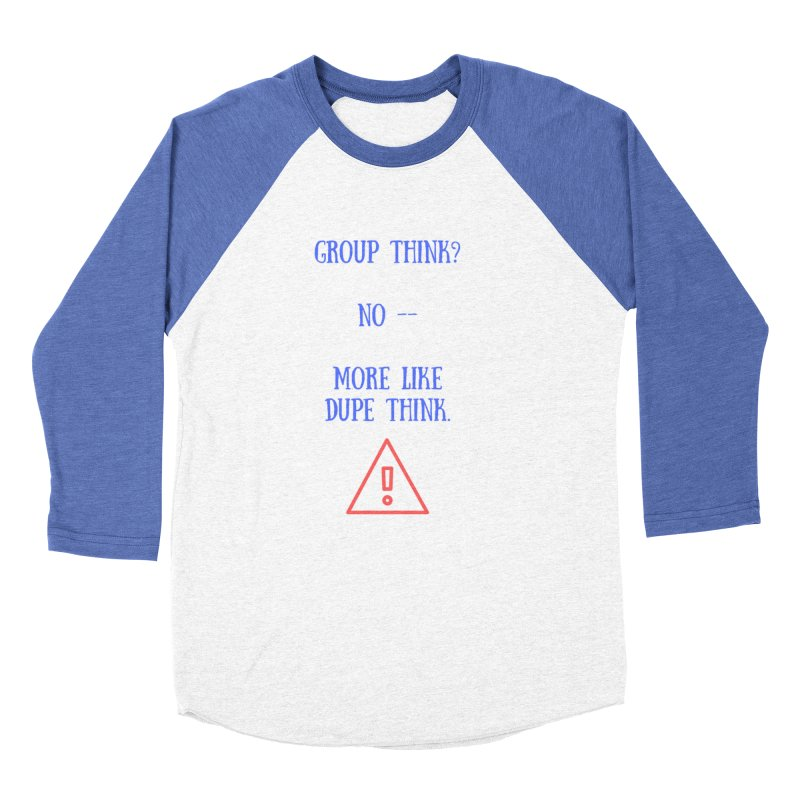 Group think Women's Baseball Triblend Longsleeve T-Shirt by Soapboxy Boutique