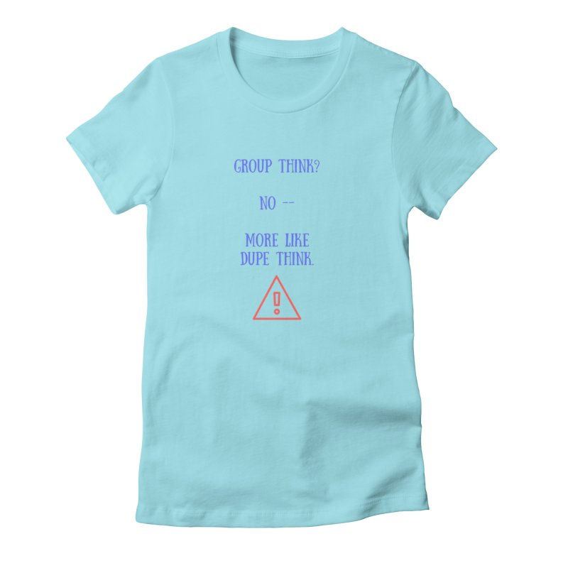 Group think in Women's Fitted T-Shirt Cancun by Soapboxy Boutique