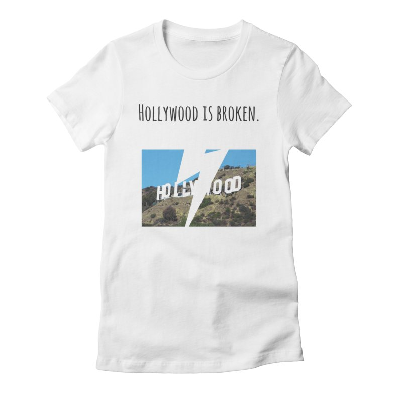 Hollywood is broken Women's T-Shirt by Soapboxy Boutique