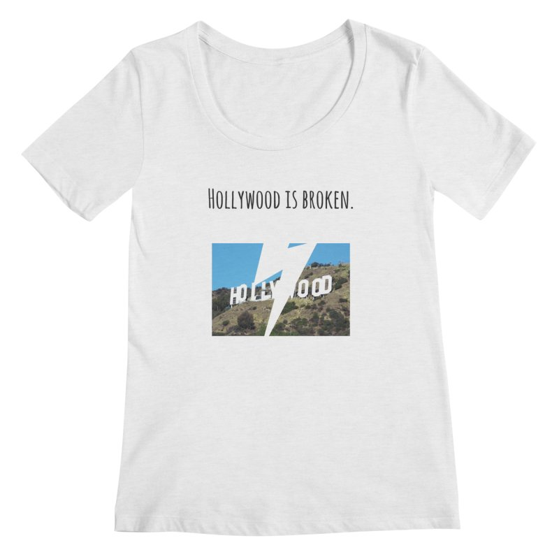 Hollywood is broken Women's Scoop Neck by Soapboxy Boutique