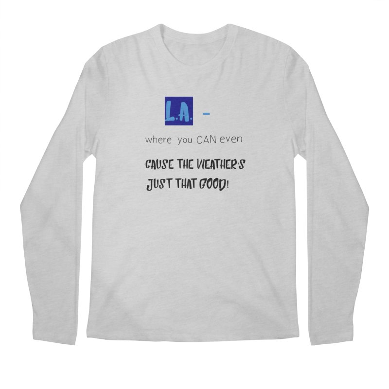 L.A. where you can even Men's Regular Longsleeve T-Shirt by Soapboxy Boutique