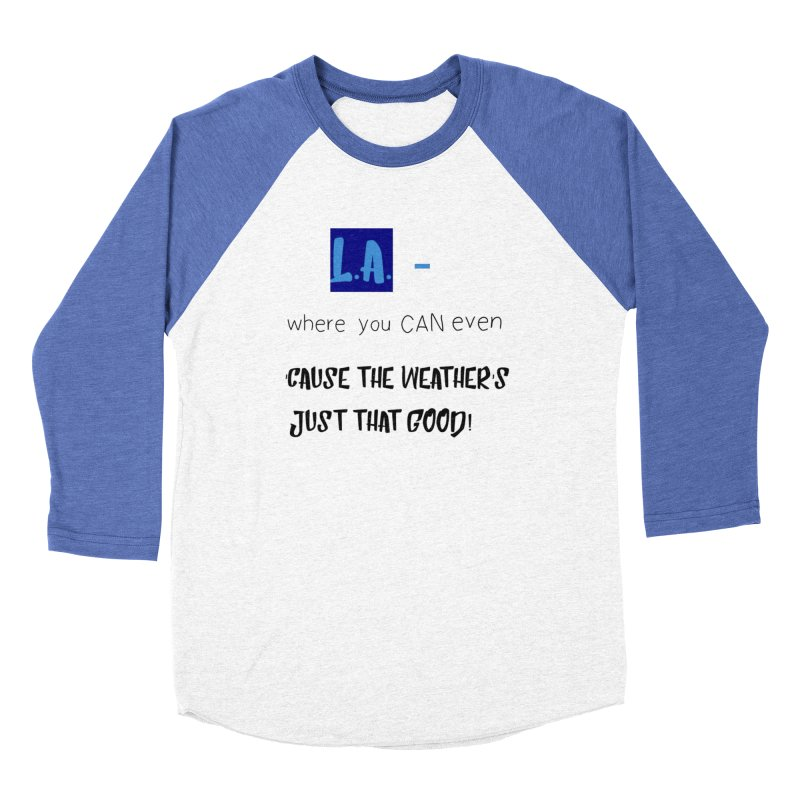 L.A. where you can even Women's Baseball Triblend Longsleeve T-Shirt by Soapboxy Boutique