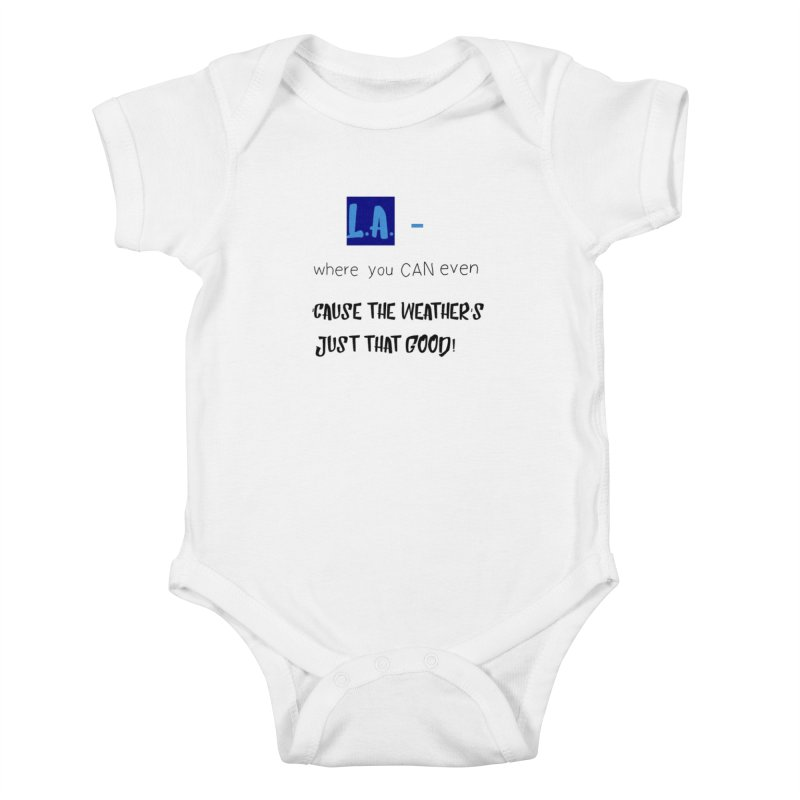 L.A. where you can even Kids Baby Bodysuit by Soapboxy Boutique