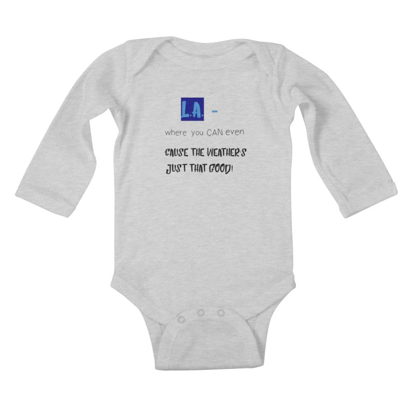 L.A. where you can even Kids Baby Longsleeve Bodysuit by Soapboxy Boutique