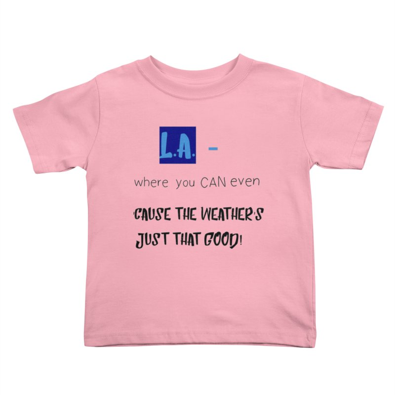 L.A. where you can even Kids Toddler T-Shirt by Soapboxy Boutique