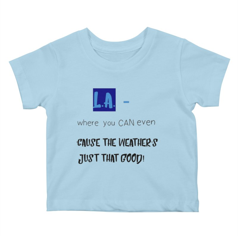L.A. where you can even Kids Baby T-Shirt by Soapboxy Boutique