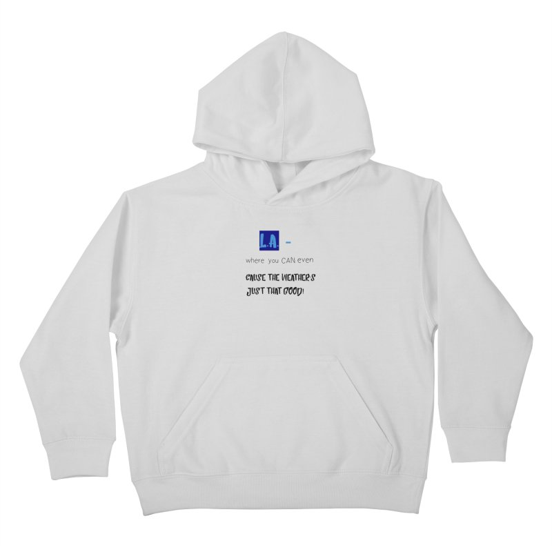 L.A. where you can even Kids Pullover Hoody by Soapboxy Boutique