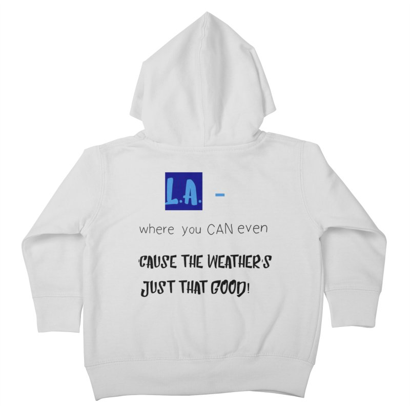 L.A. where you can even Kids Toddler Zip-Up Hoody by Soapboxy Boutique