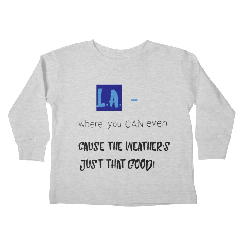 L.A. where you can even Kids Toddler Longsleeve T-Shirt by Soapboxy Boutique