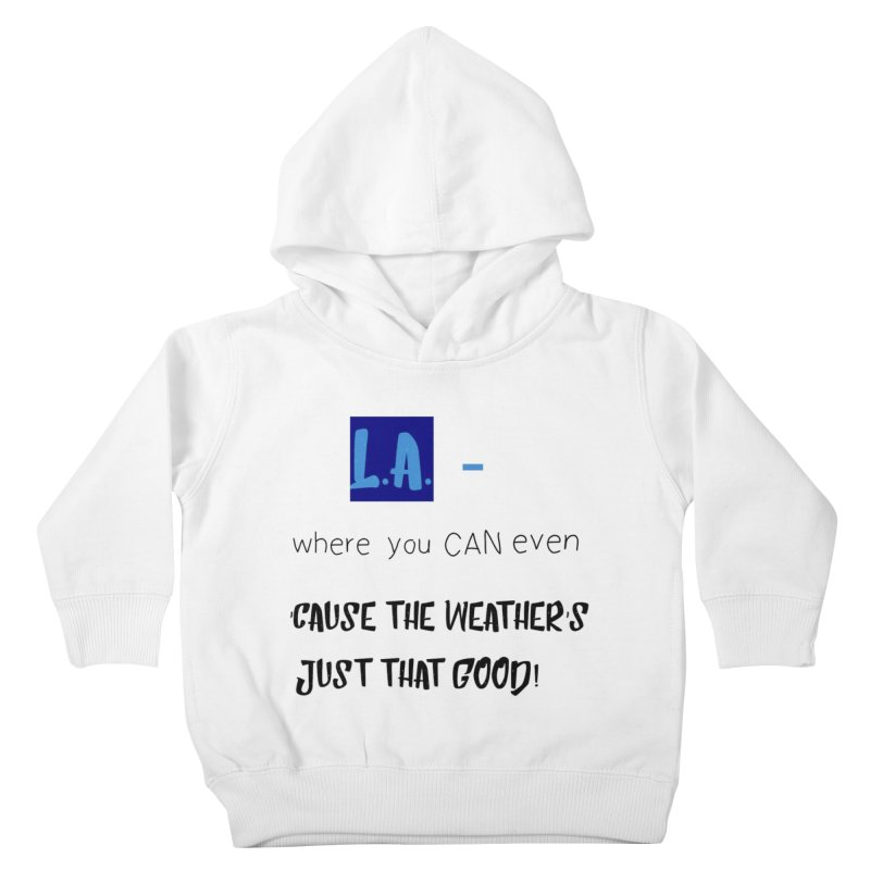 L.A. where you can even Kids Toddler Pullover Hoody by Soapboxy Boutique