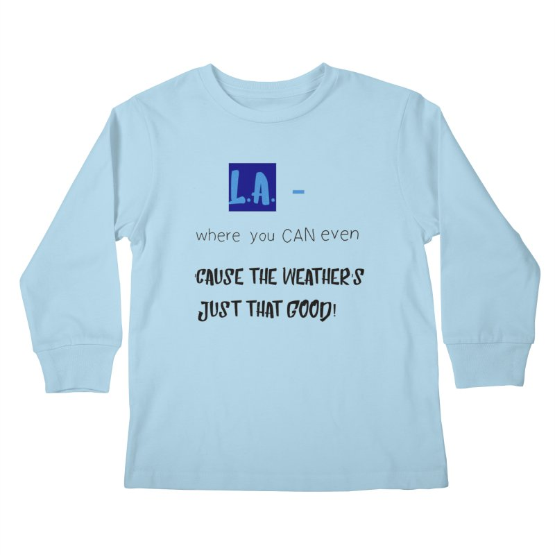 L.A. where you can even Kids Longsleeve T-Shirt by Soapboxy Boutique