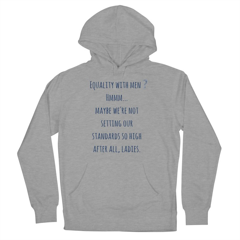 Equality with men, ladies? Women's Pullover Hoody by Soapboxy Boutique