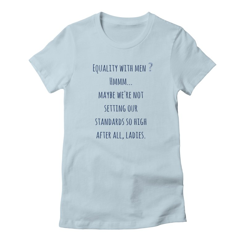 Equality with men, ladies? Women's T-Shirt by Soapboxy Boutique