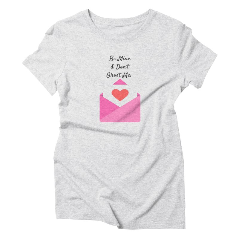 Be mine & don't ghost in Women's Triblend T-Shirt Heather White by Soapboxy Boutique