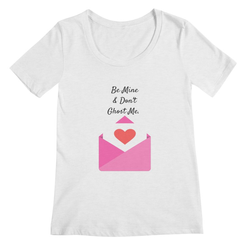 Be mine & don't ghost Women's Scoop Neck by Soapboxy Boutique