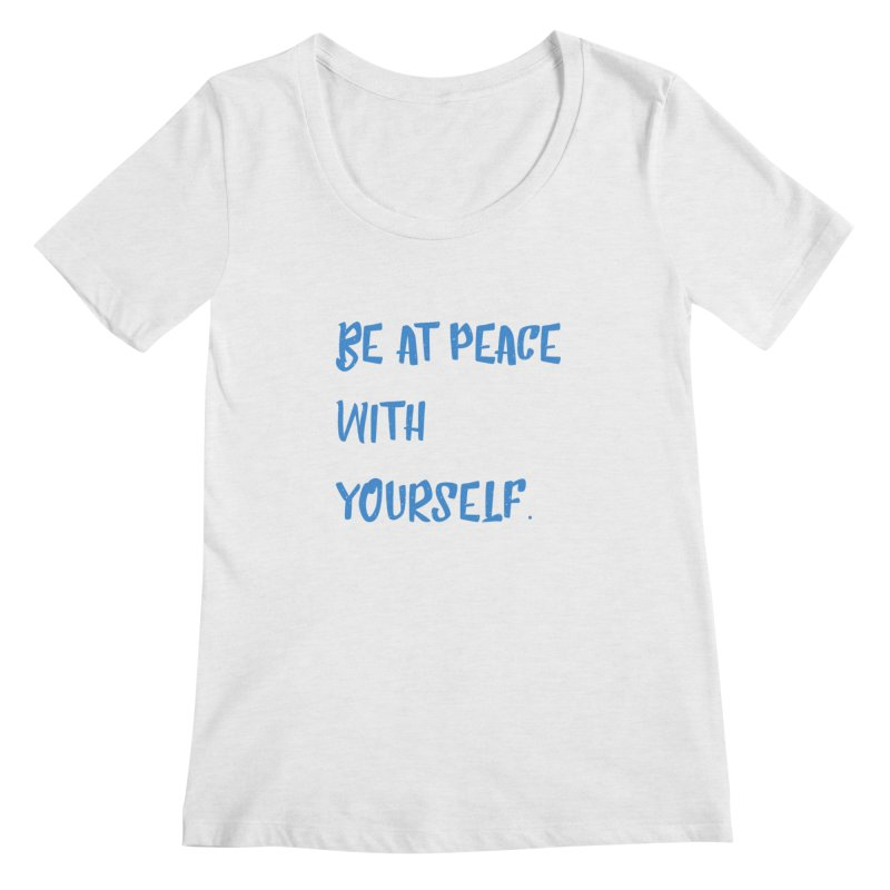Be at peace Women's Regular Scoop Neck by Soapboxy Boutique