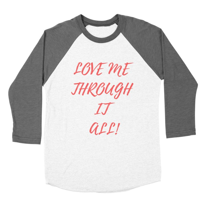 Love me through it all Women's Longsleeve T-Shirt by Soapboxy Boutique