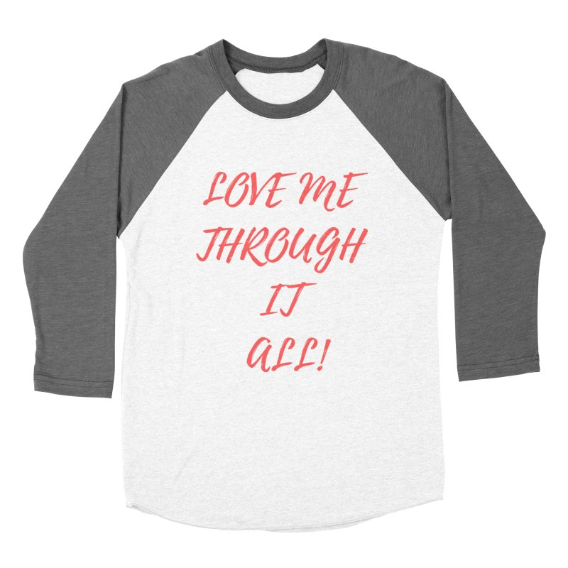 Love me through it all Women's Baseball Triblend Longsleeve T-Shirt by Soapboxy Boutique