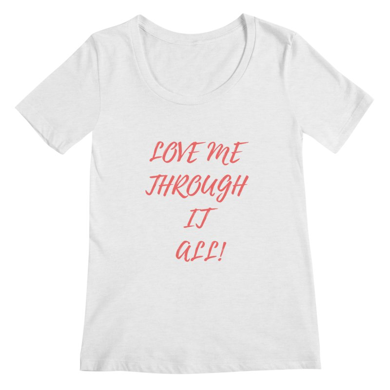 Love me through it all Women's Regular Scoop Neck by Soapboxy Boutique