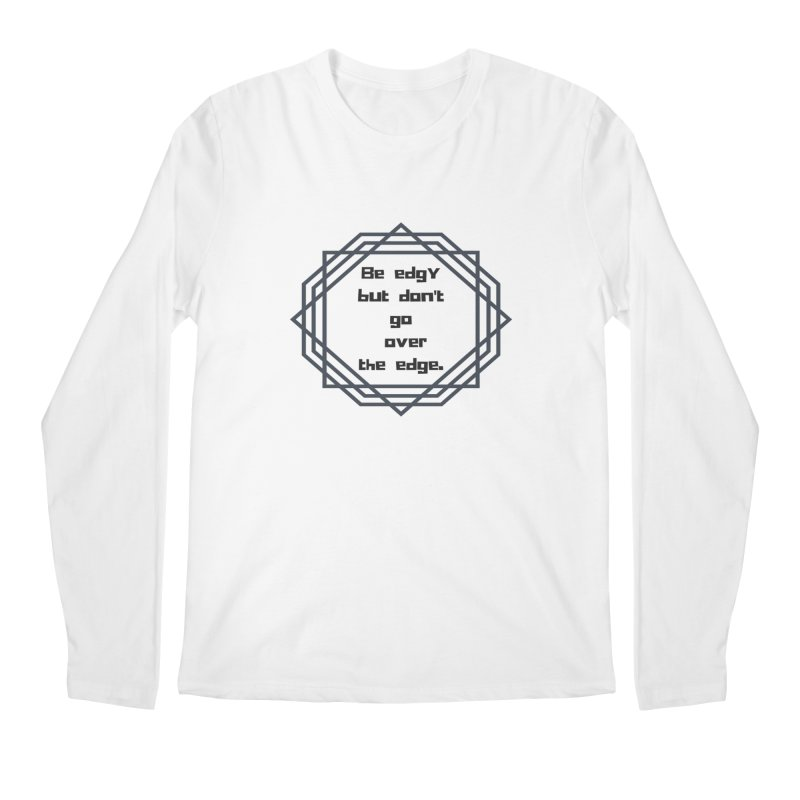 Be edgy Men's Regular Longsleeve T-Shirt by Soapboxy Boutique