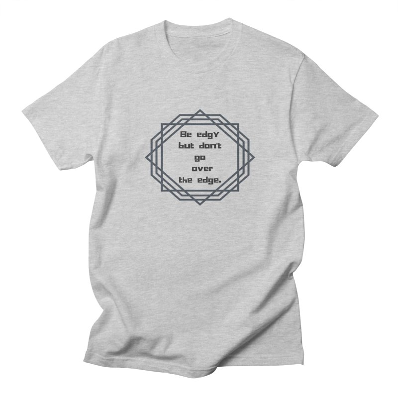 Be edgy Women's Regular Unisex T-Shirt by Soapboxy Boutique