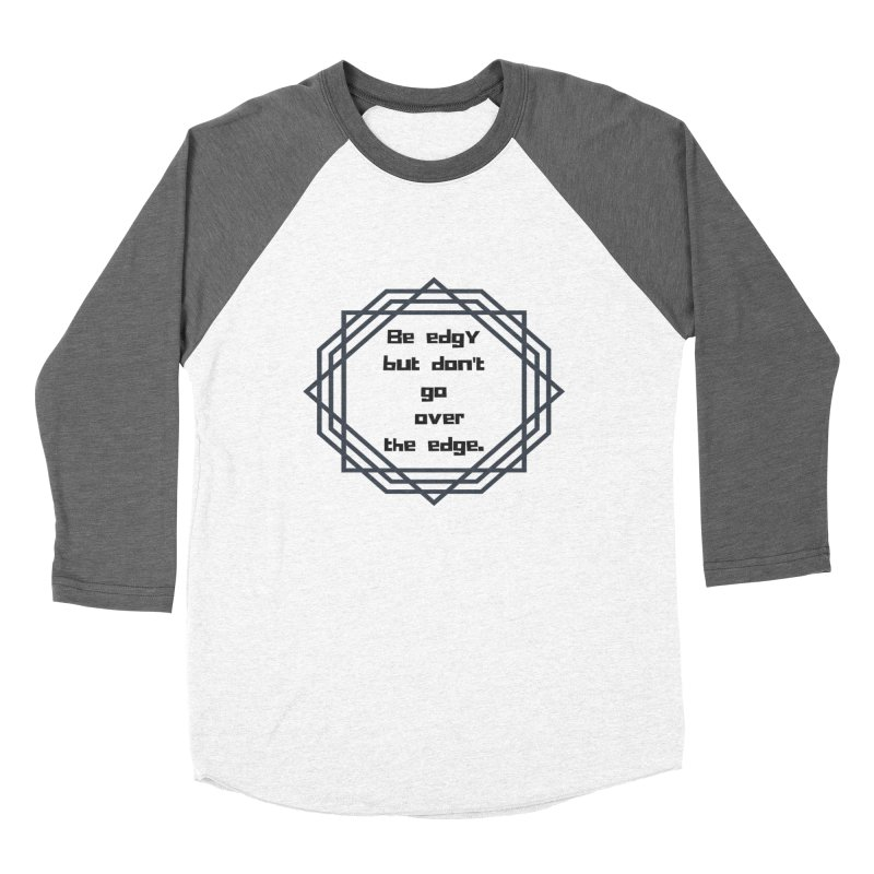 Be edgy Women's Baseball Triblend Longsleeve T-Shirt by Soapboxy Boutique