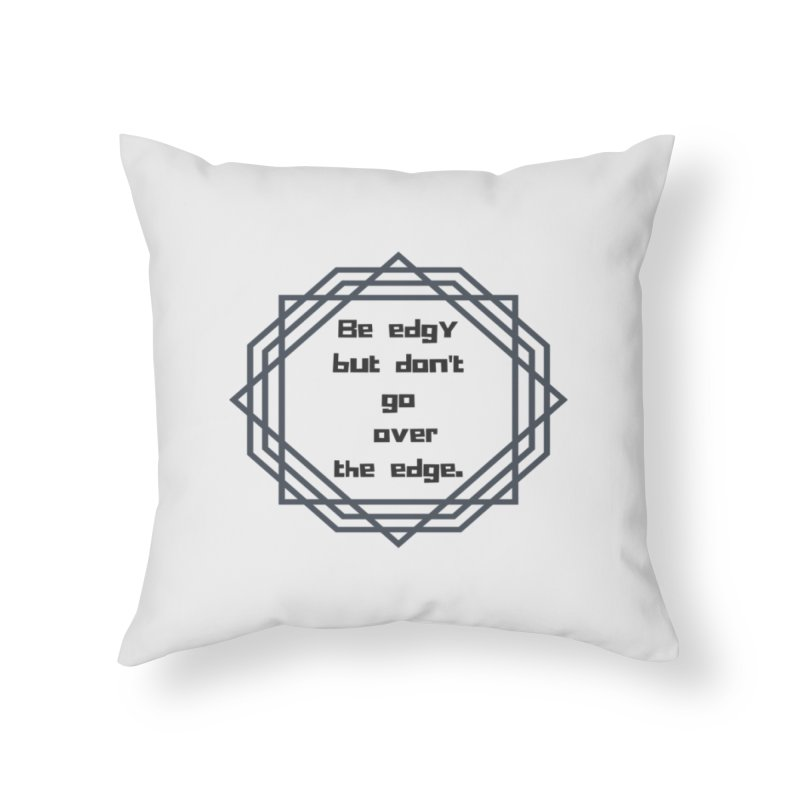 Be edgy Home Throw Pillow by Soapboxy Boutique