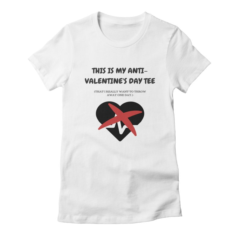 This is my anti-Valentine'sDay tee Women's Fitted T-Shirt by Soapboxy Boutique