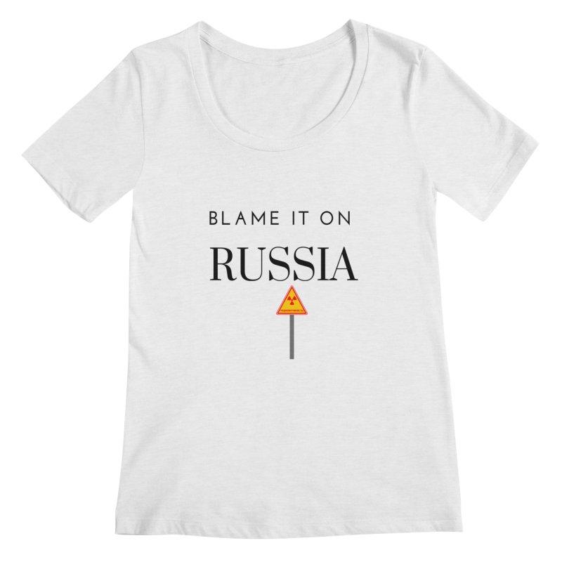 Blame it on Russia Women's Regular Scoop Neck by Soapboxy Boutique